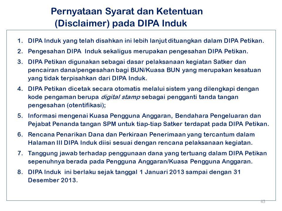Penanda tangan DIPA 42 Sejalan dengan adanya perubahan jenis DIPA, maka pejabat penanda tangan DIPA juga mengalami perubahan dari semula DIPA ditandat