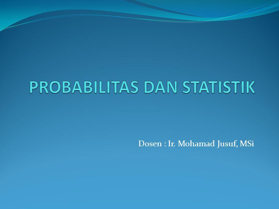 Dosen : Ir. Mohamad Jusuf, MSi