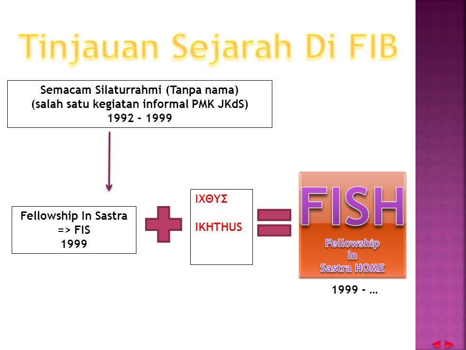 Fellowship In Sastra => FIS 1999 Semacam Silaturrahmi (Tanpa nama) (salah satu kegiatan informal PMK JKdS) 1992 - 1999 ΙΧΘΥΣ IKHTHUS 1999 - …
