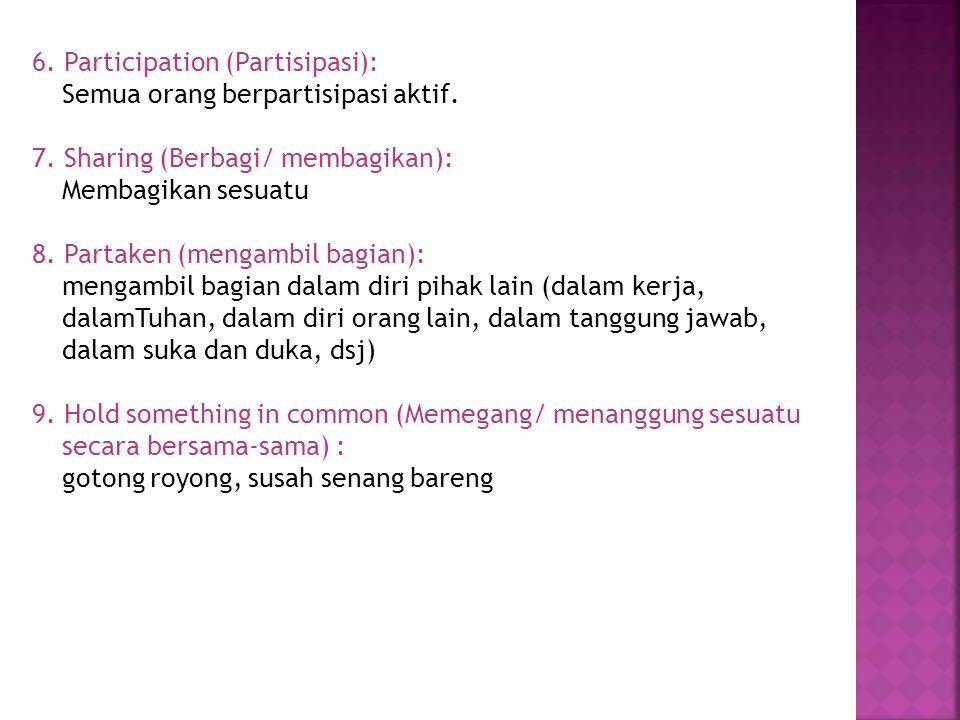 6. Participation (Partisipasi): Semua orang berpartisipasi aktif.