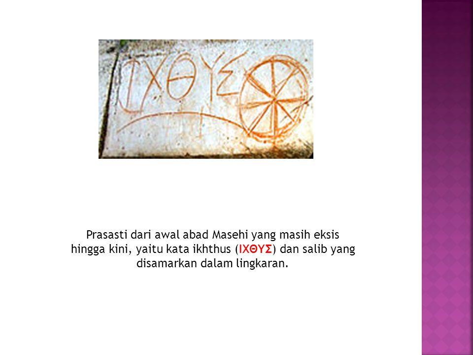 Prasasti dari awal abad Masehi yang masih eksis hingga kini, yaitu kata ikhthus (ΙΧΘΥΣ) dan salib yang disamarkan dalam lingkaran.