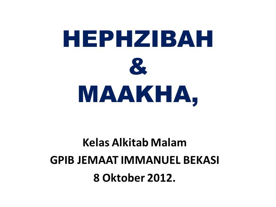 HEPHZIBAH & MAAKHA, Kelas Alkitab Malam GPIB JEMAAT IMMANUEL BEKASI 8 Oktober 2012.