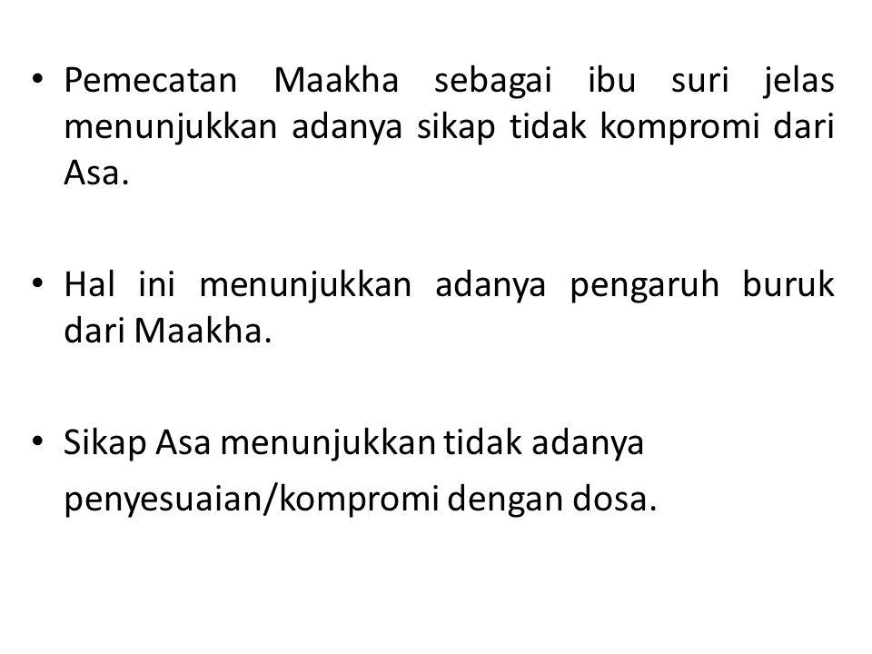 • Pemecatan Maakha sebagai ibu suri jelas menunjukkan adanya sikap tidak kompromi dari Asa. • Hal ini menunjukkan adanya pengaruh buruk dari Maakha. •