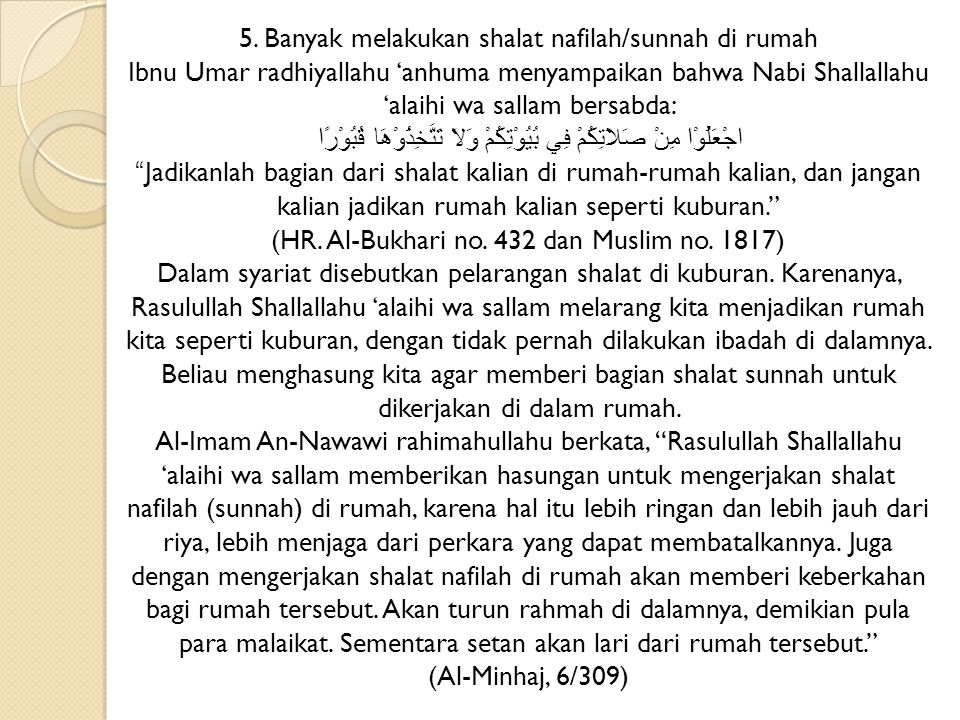 5. Banyak melakukan shalat nafilah/sunnah di rumah Ibnu Umar radhiyallahu 'anhuma menyampaikan bahwa Nabi Shallallahu 'alaihi wa sallam bersabda: اجْع
