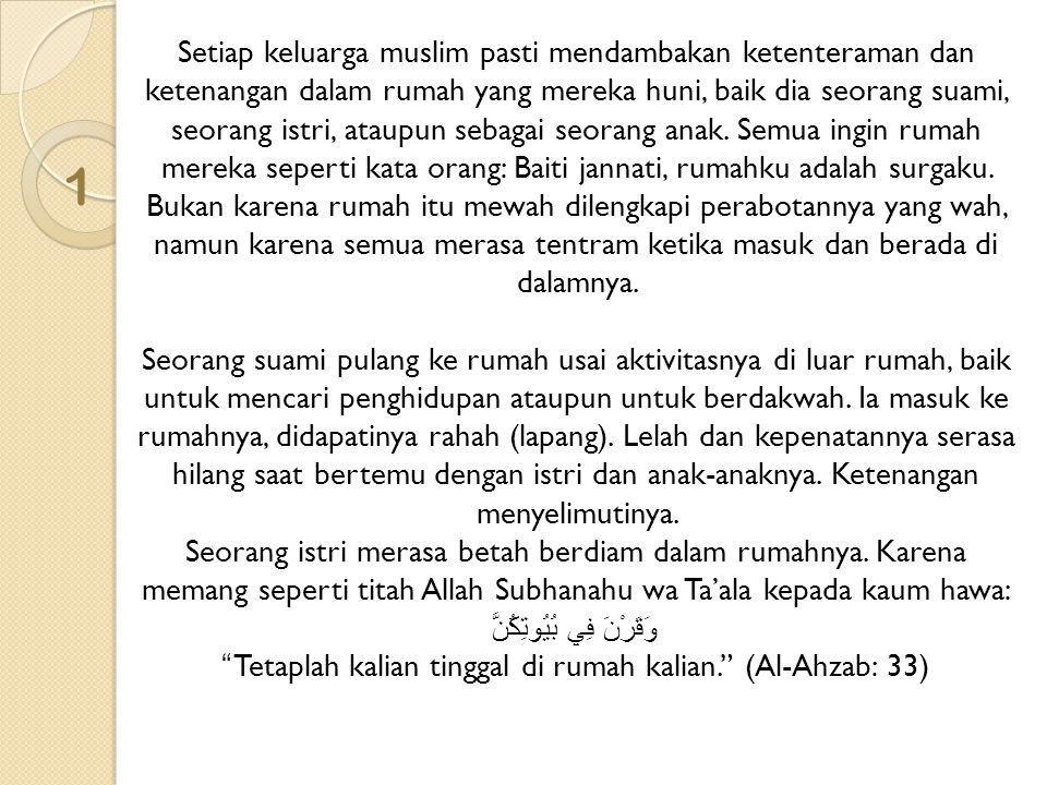 1 Setiap keluarga muslim pasti mendambakan ketenteraman dan ketenangan dalam rumah yang mereka huni, baik dia seorang suami, seorang istri, ataupun se