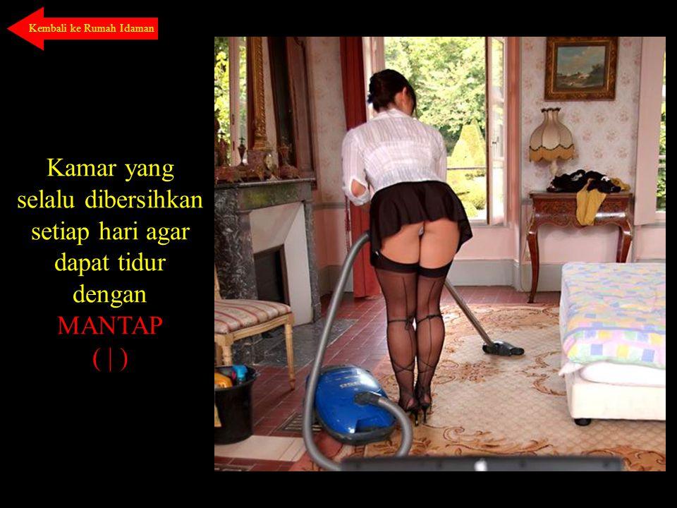 Kamar yang selalu dibersihkan setiap hari agar dapat tidur dengan MANTAP ( | ) Kembali ke Rumah Idaman