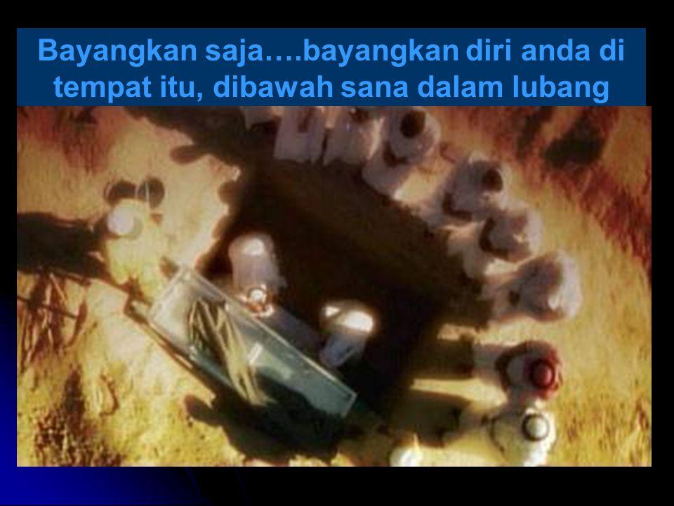DAN KELUARGAMU MENANGIS….... ingat sa'at-sa'at anda dibaringkan dalam kubur anda.