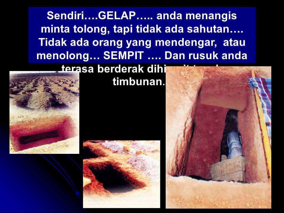 Bayangkan saja….bayangkan diri anda di tempat itu, dibawah sana dalam lubang yang gelap gulita…..