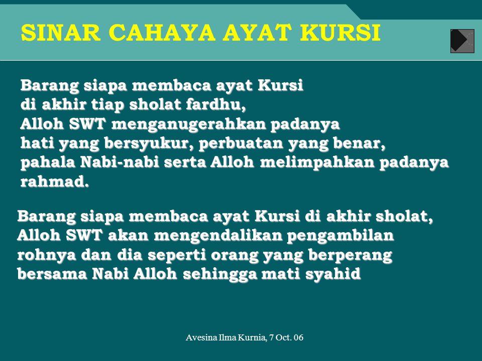 Avesina Ilma Kurnia, 7 Oct. 06 Barang siapa membaca ayat Kursi di akhir tiap sholat fardhu, Alloh SWT menganugerahkan padanya hati yang bersyukur, per