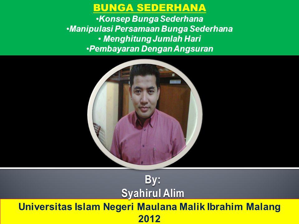 BUNGA SEDERHANA •Konsep Bunga Sederhana •Manipulasi Persamaan Bunga Sederhana • Menghitung Jumlah Hari •Pembayaran Dengan Angsuran Universitas Islam N