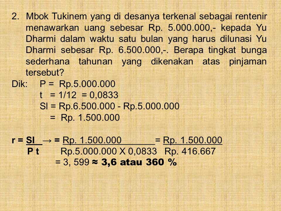 2. Mbok Tukinem yang di desanya terkenal sebagai rentenir menawarkan uang sebesar Rp. 5.000.000,- kepada Yu Dharmi dalam waktu satu bulan yang harus d