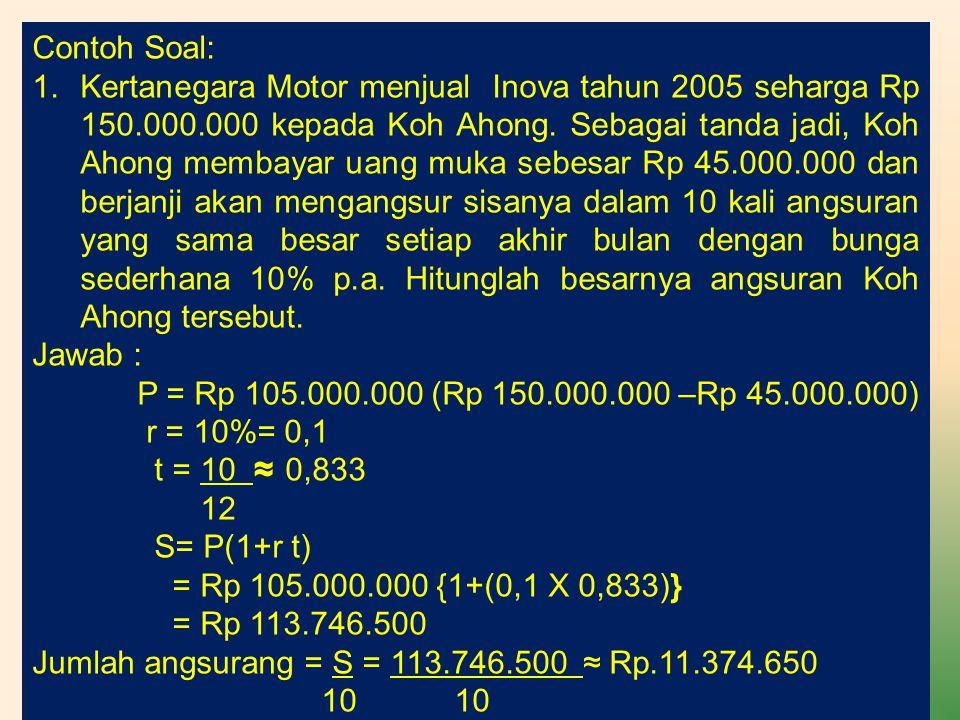 Contoh Soal: 1.Kertanegara Motor menjual Inova tahun 2005 seharga Rp 150.000.000 kepada Koh Ahong. Sebagai tanda jadi, Koh Ahong membayar uang muka se
