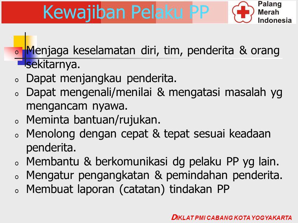 Kewajiban Pelaku PP o Menjaga keselamatan diri, tim, penderita & orang sekitarnya. o Dapat menjangkau penderita. o Dapat mengenali/menilai & mengatasi