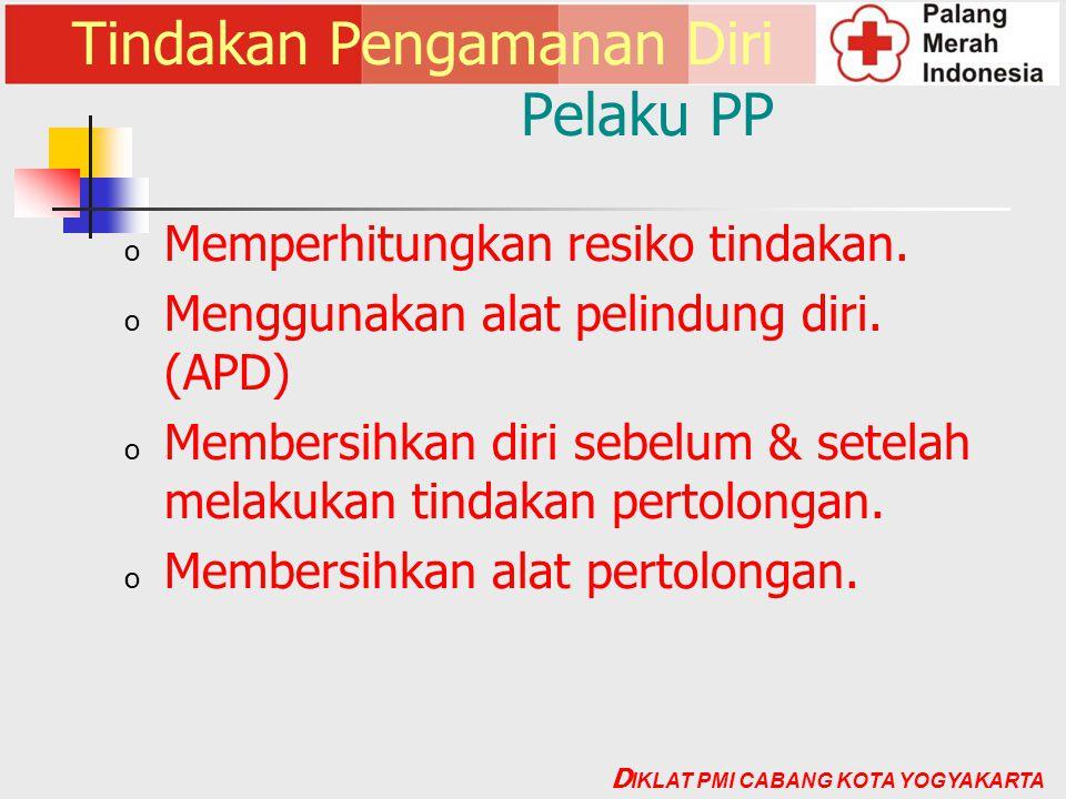 Tindakan Pengamanan Diri Pelaku PP o Memperhitungkan resiko tindakan. o Menggunakan alat pelindung diri. (APD) o Membersihkan diri sebelum & setelah m