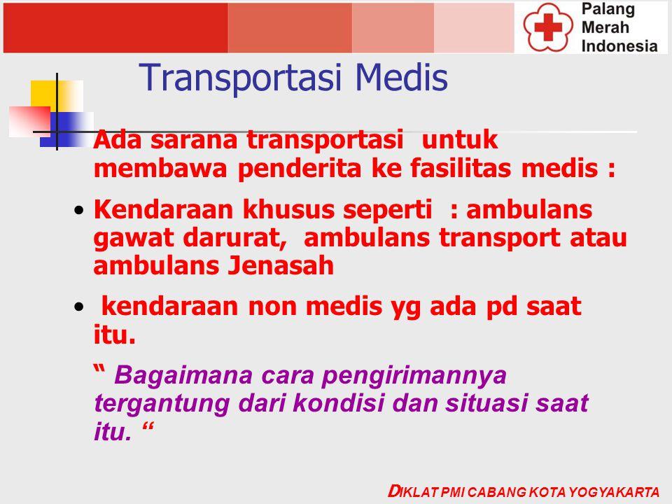 Transportasi Medis Ada sarana transportasi untuk membawa penderita ke fasilitas medis : •Kendaraan khusus seperti : ambulans gawat darurat, ambulans t
