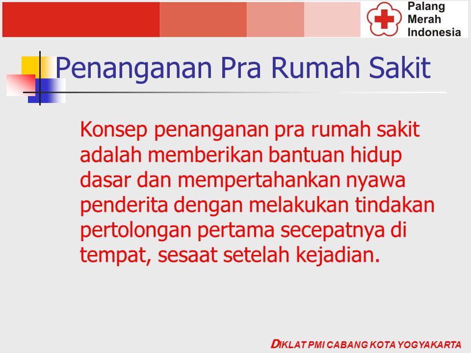 Penanganan Pra Rumah Sakit Konsep penanganan pra rumah sakit adalah memberikan bantuan hidup dasar dan mempertahankan nyawa penderita dengan melakukan