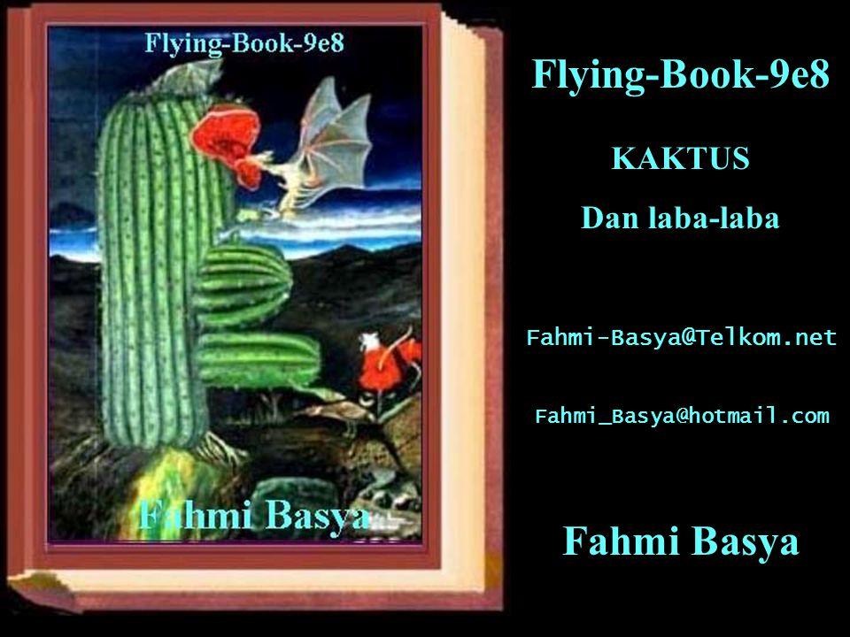 Flying-Book-9e8 KAKTUS Dan laba-laba Fahmi-Basya@Telkom.net Fahmi_Basya@hotmail.com Fahmi Basya