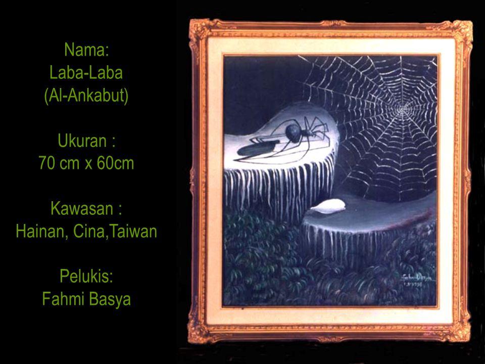 Nama: Laba-Laba (Al-Ankabut) Ukuran : 70 cm x 60cm Kawasan : Hainan, Cina,Taiwan Pelukis: Fahmi Basya