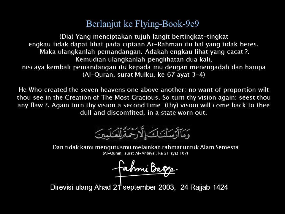 Berlanjut ke Flying-Book-9e9 (Dia) Yang menciptakan tujuh langit bertingkat-tingkat engkau tidak dapat lihat pada ciptaan Ar-Rahman itu hal yang tidak