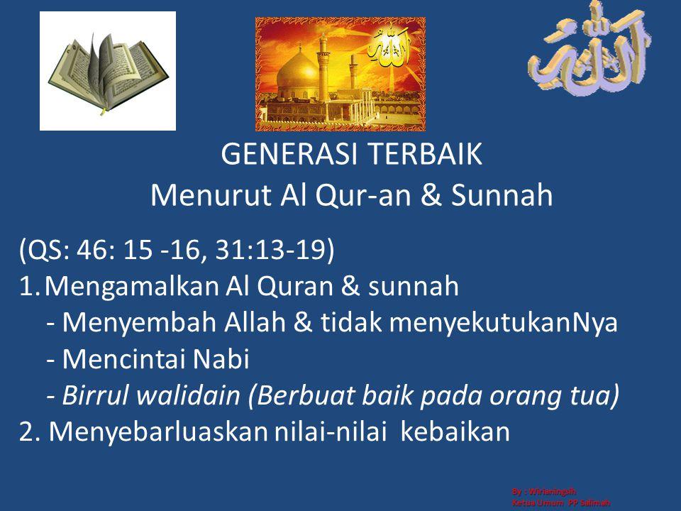GENERASI TERBAIK Menurut Al Qur-an & Sunnah (QS: 46: 15 -16, 31:13-19) 1.Mengamalkan Al Quran & sunnah - Menyembah Allah & tidak menyekutukanNya - Men