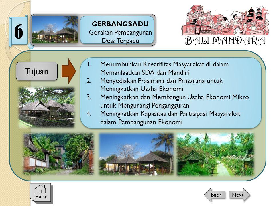 BALI MANDARA GERBANGSADU Gerakan Pembangunan Desa Terpadu 6 Home Next Back Tujuan 1.Menumbuhkan Kreatifitas Masyarakat di dalam Memanfaatkan SDA dan M