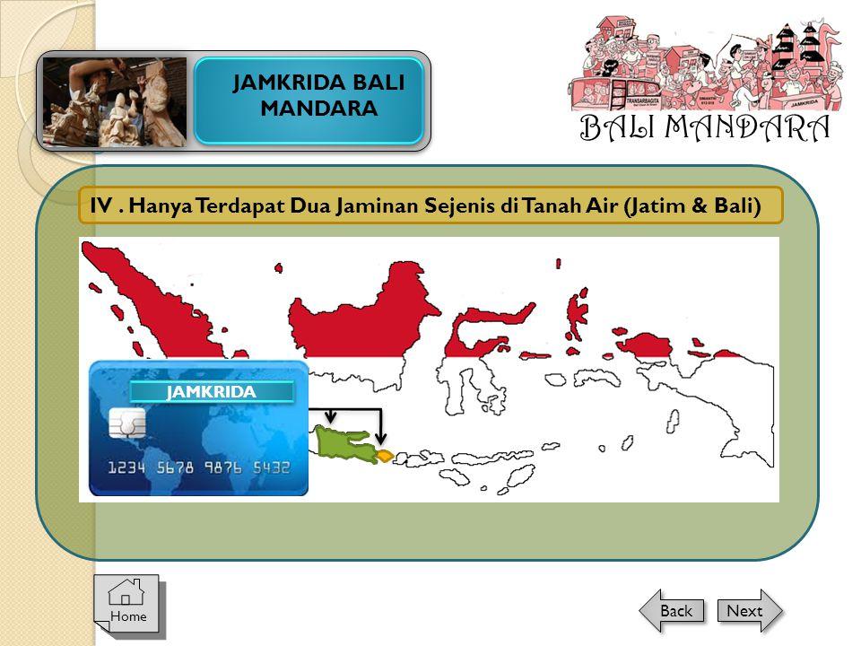 IV. Hanya Terdapat Dua Jaminan Sejenis di Tanah Air (Jatim & Bali) JAMKRIDA BALI MANDARA JAMKRIDA BALI MANDARA Home Next Back