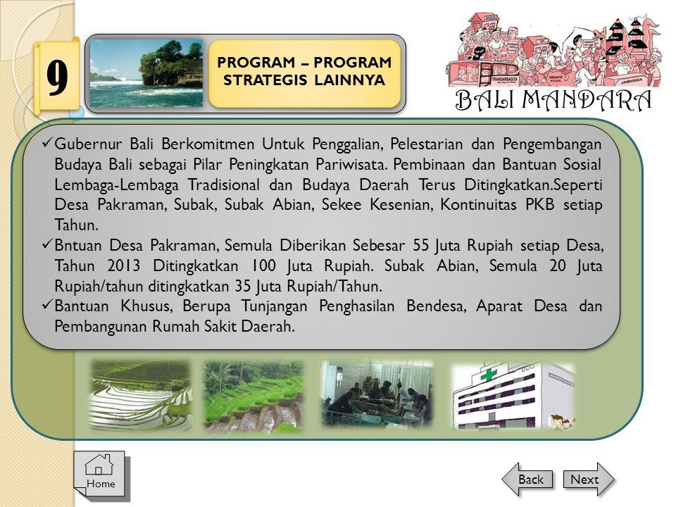 BALI MANDARA PROGRAM – PROGRAM STRATEGIS LAINNYA 9 Home Next Back  Gubernur Bali Berkomitmen Untuk Penggalian, Pelestarian dan Pengembangan Budaya Ba