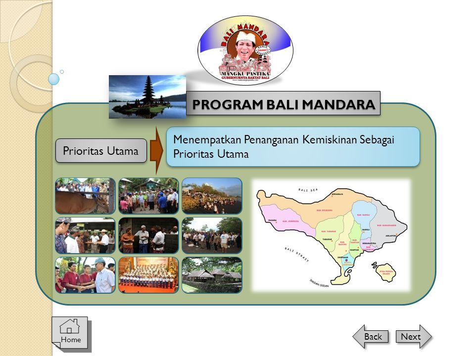 Prioritas Utama Menempatkan Penanganan Kemiskinan Sebagai Prioritas Utama PROGRAM BALI MANDARA Home Next Back