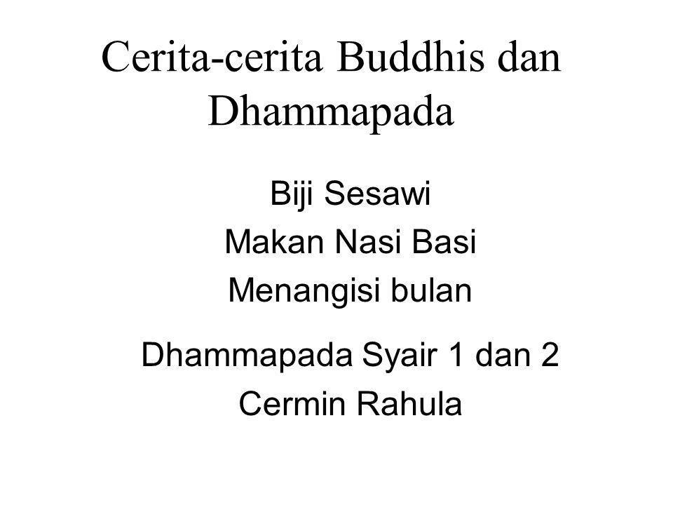 Cerita-cerita Buddhis dan Dhammapada Biji Sesawi Makan Nasi Basi Menangisi bulan Dhammapada Syair 1 dan 2 Cermin Rahula
