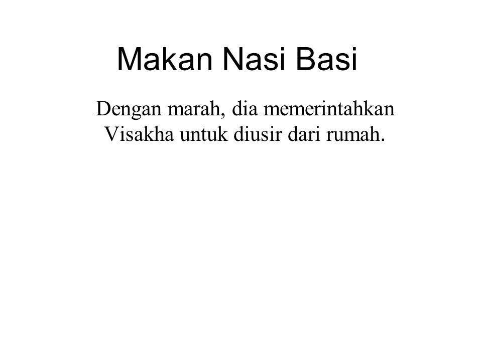 Makan Nasi Basi Dengan marah, dia memerintahkan Visakha untuk diusir dari rumah.