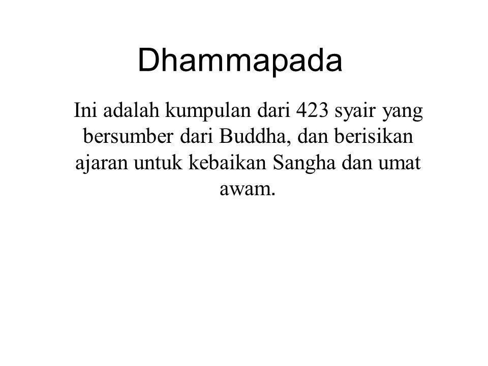 Dhammapada Ini adalah kumpulan dari 423 syair yang bersumber dari Buddha, dan berisikan ajaran untuk kebaikan Sangha dan umat awam.