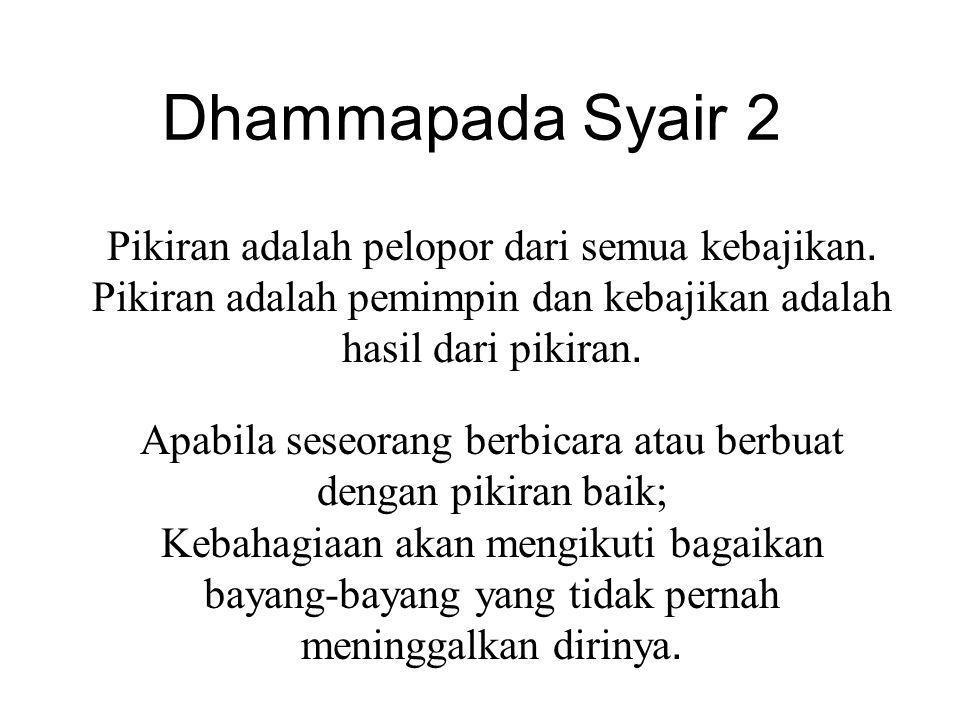 Dhammapada Syair 2 Pikiran adalah pelopor dari semua kebajikan.