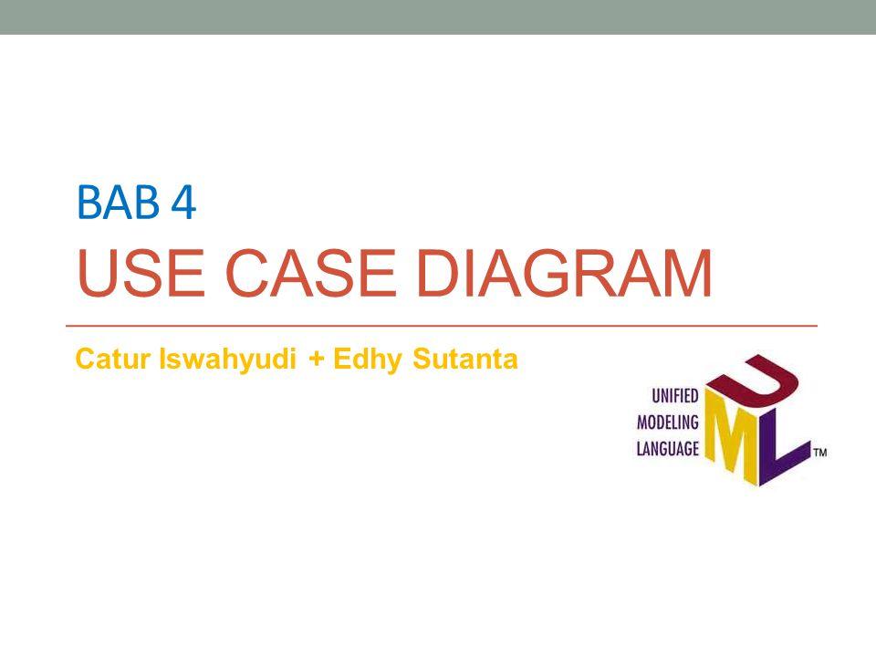 BAB 4 USE CASE DIAGRAM Catur Iswahyudi + Edhy Sutanta