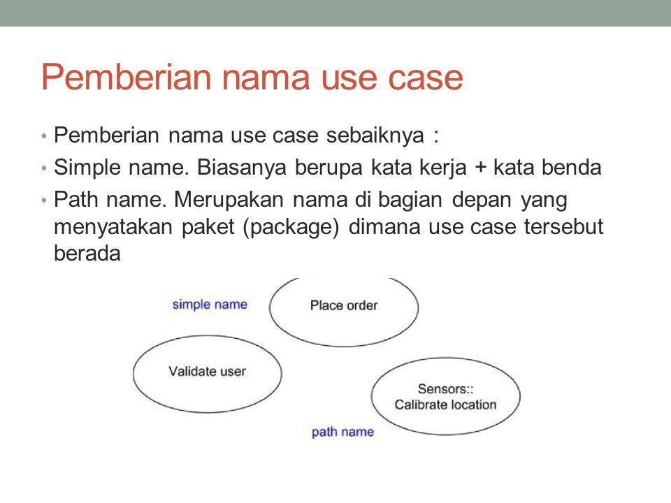 Pemberian nama use case • Pemberian nama use case sebaiknya : • Simple name.