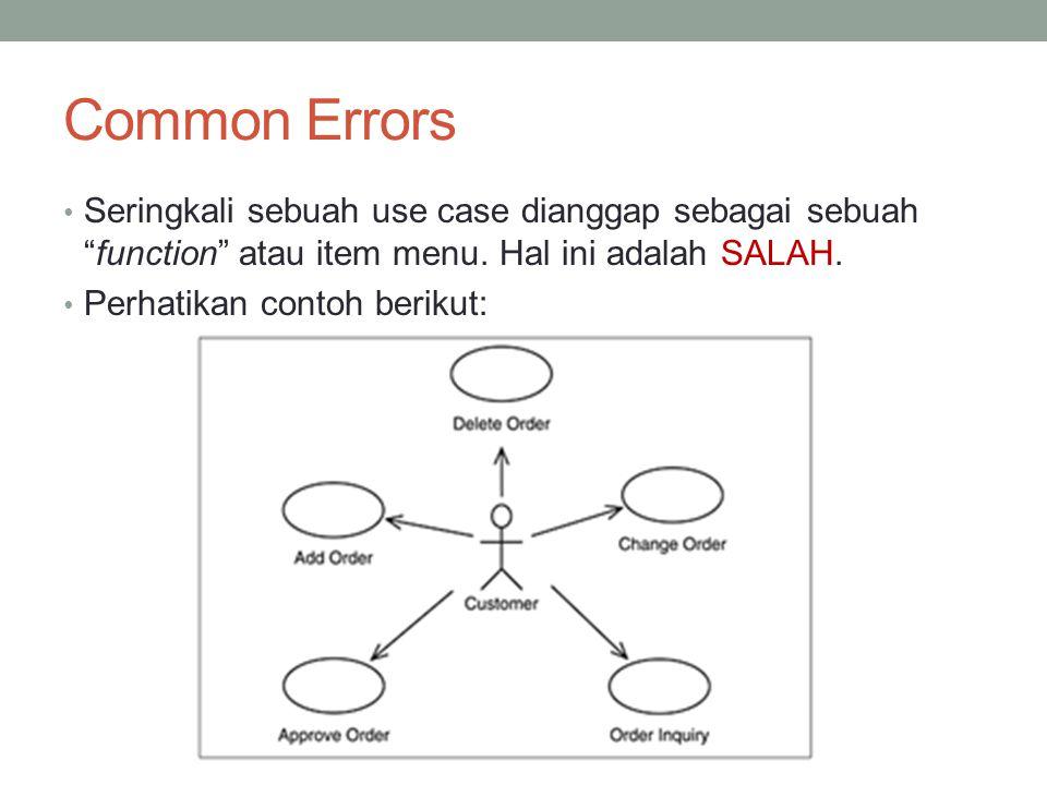 Common Errors • Seringkali sebuah use case dianggap sebagai sebuah function atau item menu.