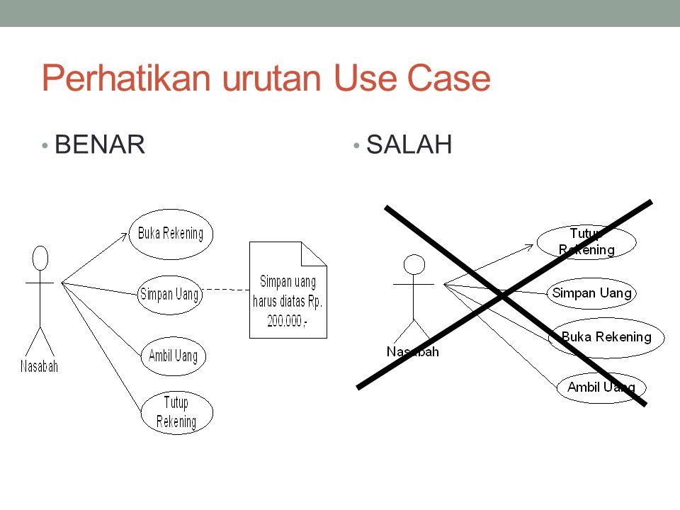 Perhatikan urutan Use Case • BENAR • SALAH