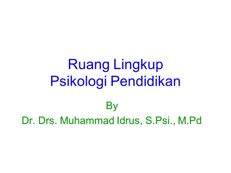 Ruang Lingkup Psikologi Pendidikan By Dr. Drs. Muhammad Idrus, S.Psi., M.Pd