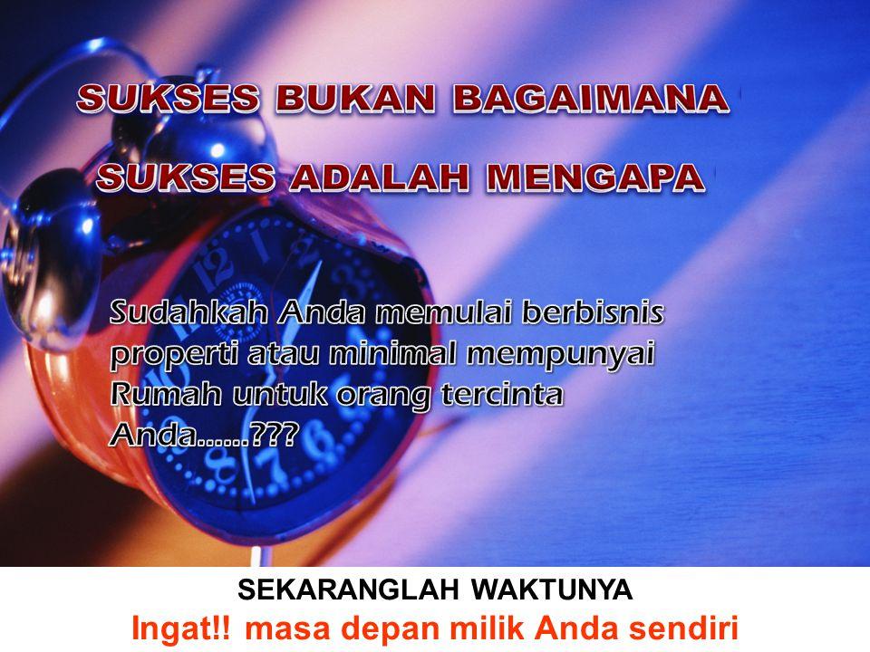 SEKARANGLAH WAKTUNYA Ingat!! masa depan milik Anda sendiri