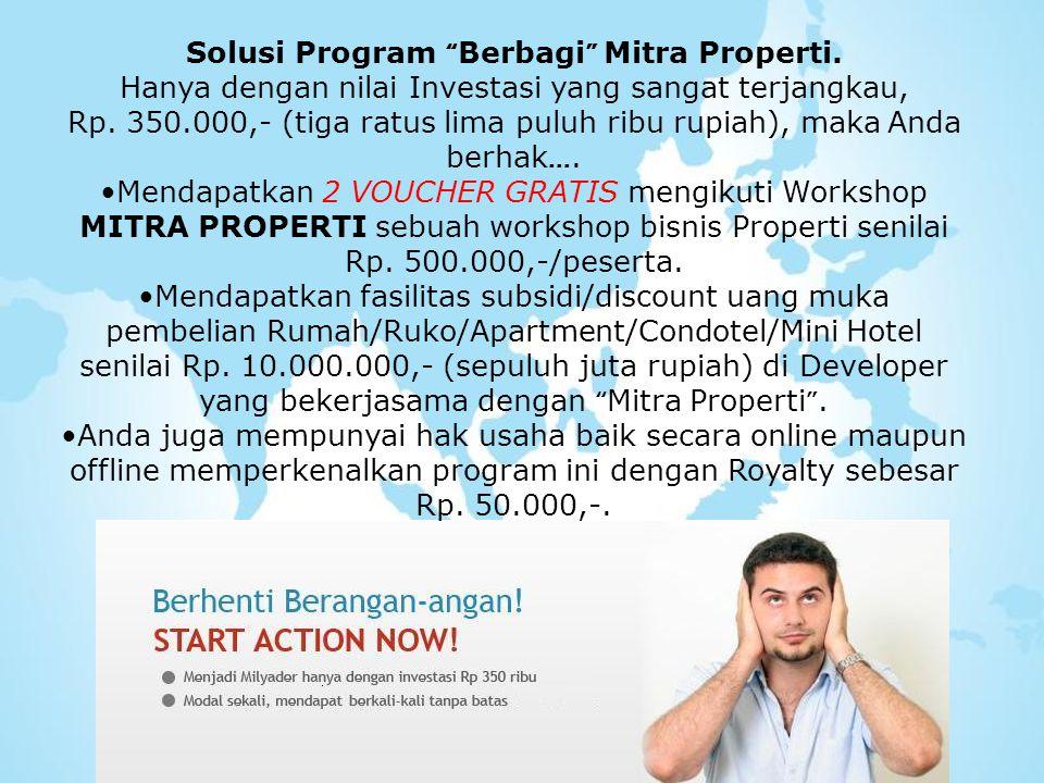 """Solusi Program """" Berbagi """" Mitra Properti. Hanya dengan nilai Investasi yang sangat terjangkau, Rp. 350.000,- (tiga ratus lima puluh ribu rupiah), mak"""