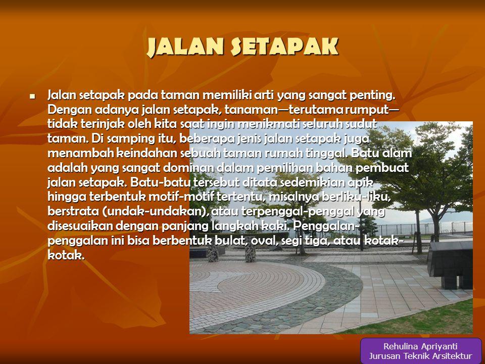 JALAN SETAPAK Rehulina Apriyanti Jurusan Teknik Arsitektur  Jalan setapak pada taman memiliki arti yang sangat penting.