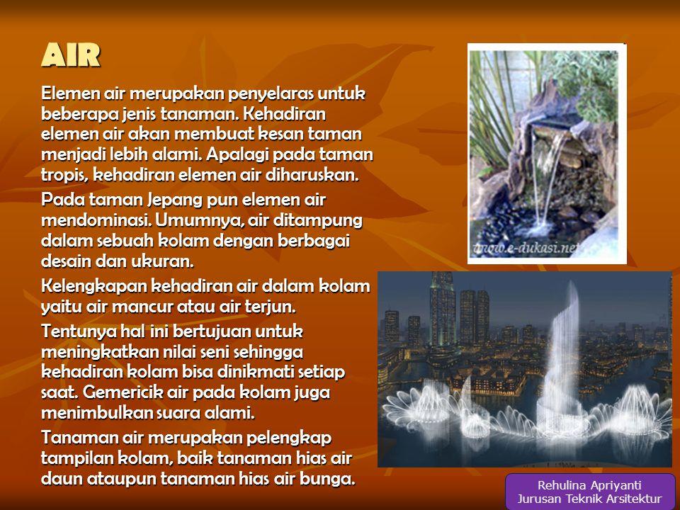 AIR Rehulina Apriyanti Jurusan Teknik Arsitektur Elemen air merupakan penyelaras untuk beberapa jenis tanaman.