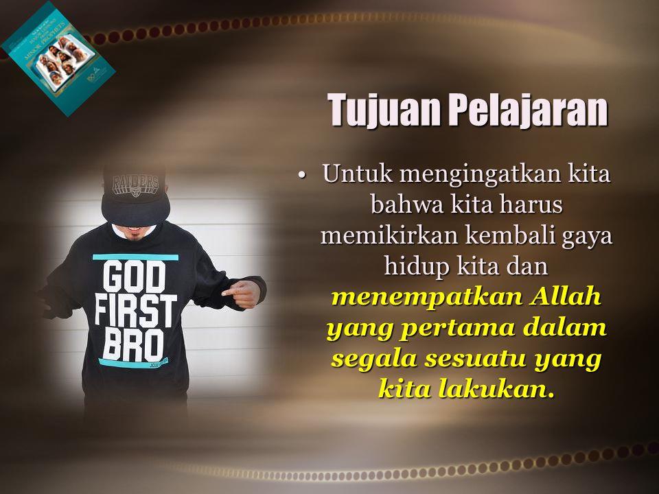 •Untuk mengingatkan kita bahwa kita harus memikirkan kembali gaya hidup kita dan menempatkan Allah yang pertama dalam segala sesuatu yang kita lakukan.
