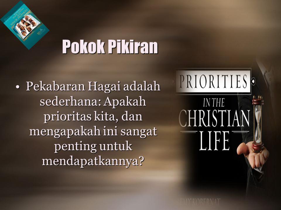 •Pekabaran Hagai adalah sederhana: Apakah prioritas kita, dan mengapakah ini sangat penting untuk mendapatkannya.