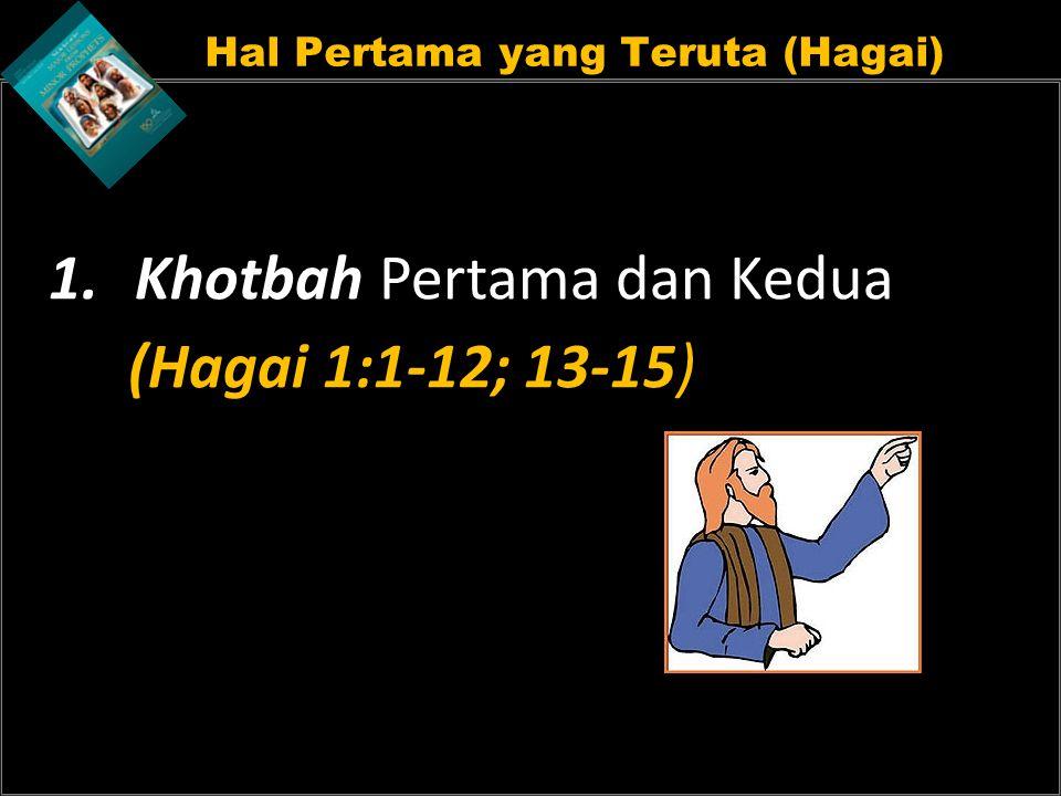 Hal Pertama yang Teruta (Hagai) 1.Khotbah Pertama dan Kedua (Hagai 1:1-12; 13-15)