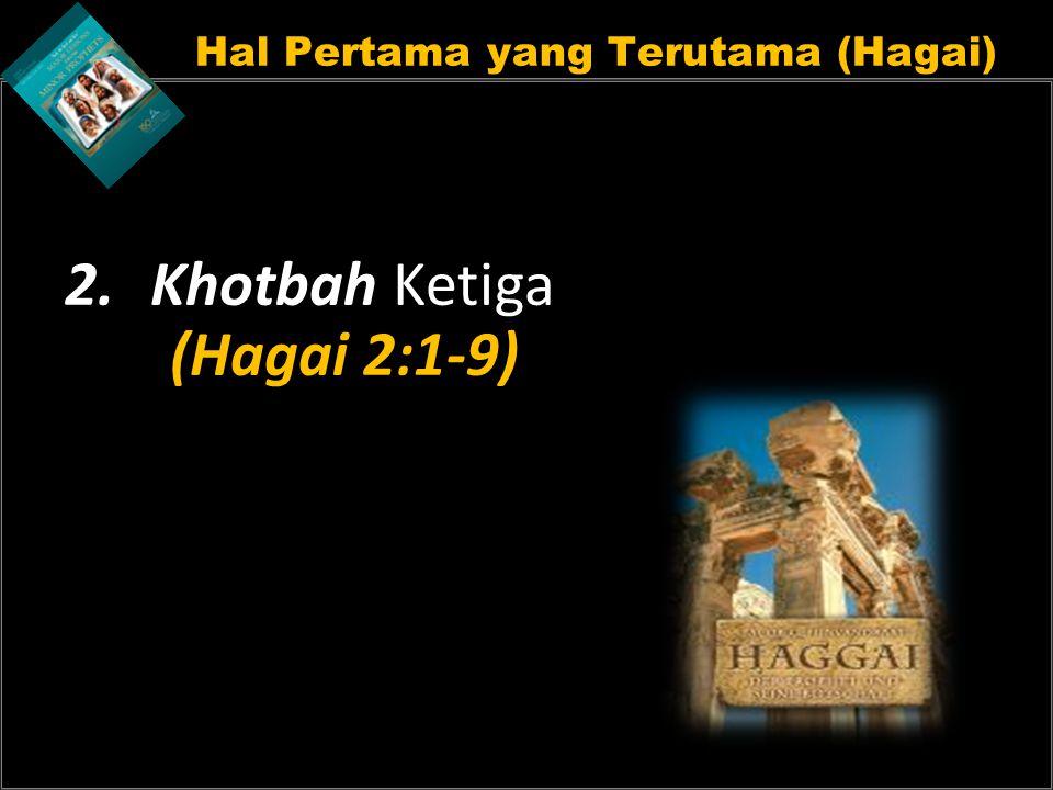 Hal Pertama yang Terutama (Hagai) 2.Khotbah Ketiga (Hagai 2:1-9)