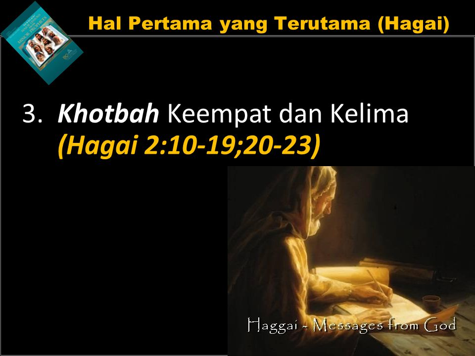 Hal Pertama yang Terutama (Hagai) 3. Khotbah Keempat dan Kelima (Hagai 2:10-19;20-23)