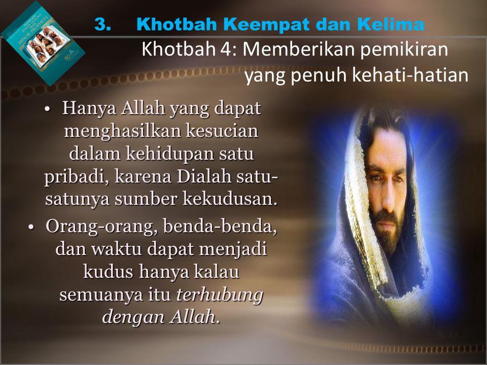 •Hanya Allah yang dapat menghasilkan kesucian dalam kehidupan satu pribadi, karena Dialah satu- satunya sumber kekudusan.