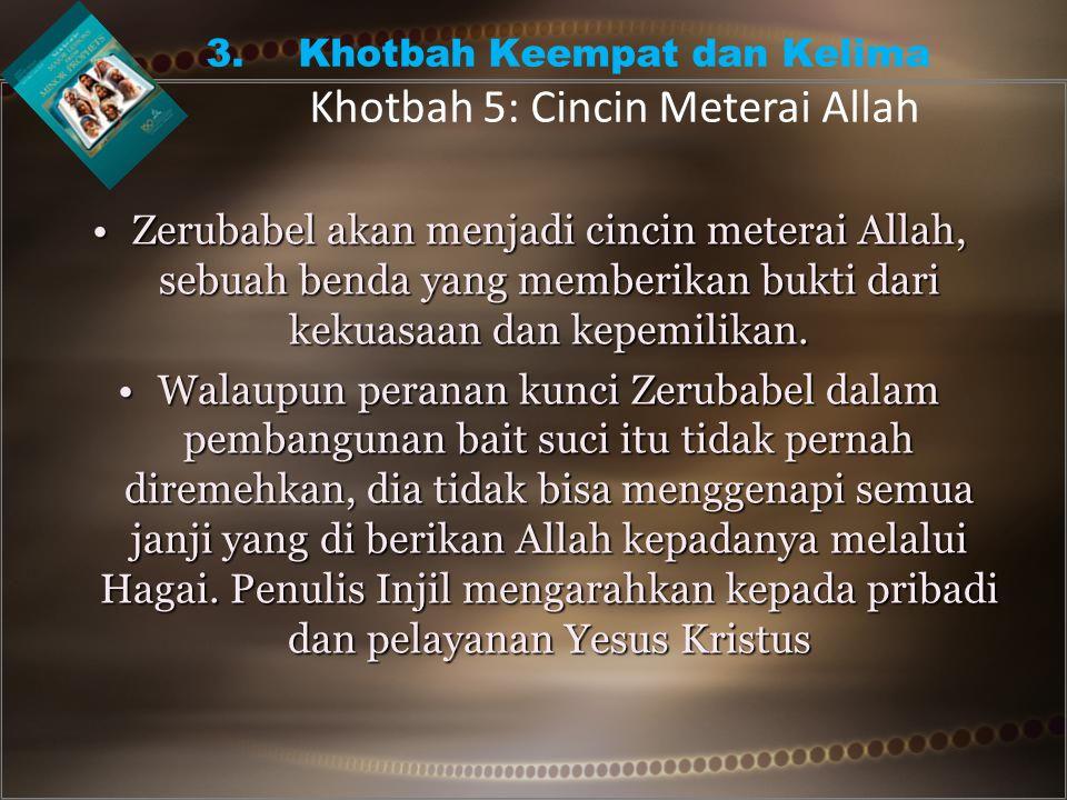 •Zerubabel akan menjadi cincin meterai Allah, sebuah benda yang memberikan bukti dari kekuasaan dan kepemilikan.