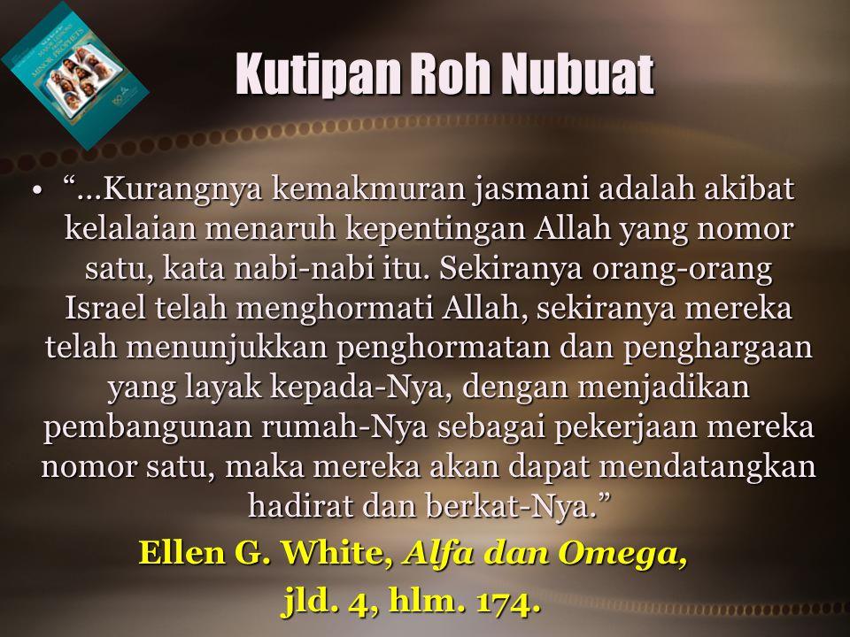 • ...Kurangnya kemakmuran jasmani adalah akibat kelalaian menaruh kepentingan Allah yang nomor satu, kata nabi-nabi itu.