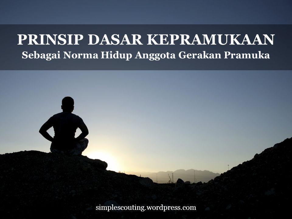 simplescouting.wordpress.com PRINSIP DASAR KEPRAMUKAAN Sebagai Norma Hidup Anggota Gerakan Pramuka